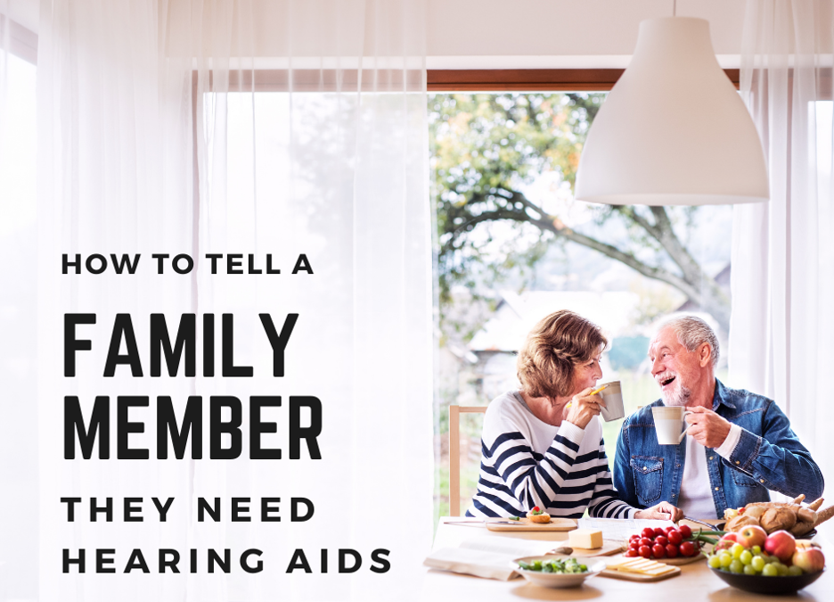 How to Tell a Family Member They Need Hearing Aids