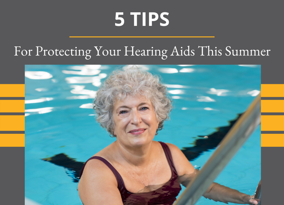 5 Tips For Protecting Your Hearing Aids This Summer