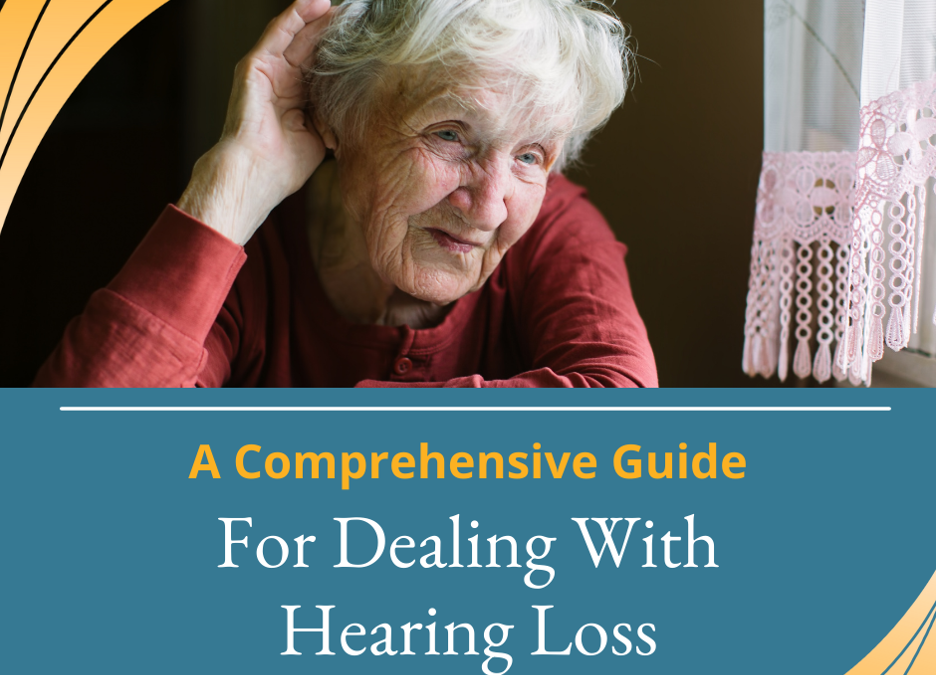 A Comprehensive Guide For Dealing With Hearing Loss
